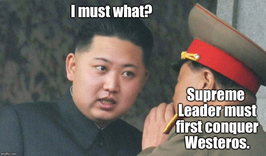 I must what? Supreme Leader must first conquer Westeros. | made w/ Imgflip meme maker