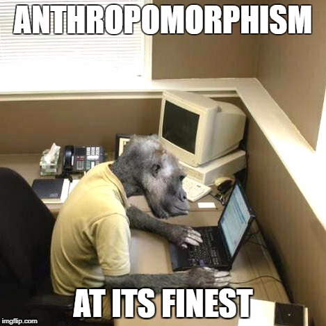 Monkey Business | ANTHROPOMORPHISM AT ITS FINEST | image tagged in memes,monkey business | made w/ Imgflip meme maker