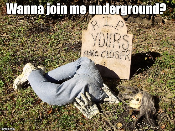 Wanna join me underground? | made w/ Imgflip meme maker