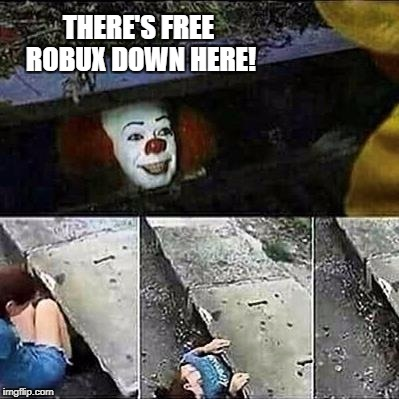IT Clown Sewers | THERE'S FREE ROBUX DOWN HERE! | image tagged in it clown sewers | made w/ Imgflip meme maker