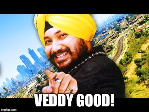 VEDDY GOOD! | made w/ Imgflip meme maker