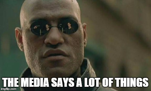 Matrix Morpheus Meme | THE MEDIA SAYS A LOT OF THINGS | image tagged in memes,matrix morpheus | made w/ Imgflip meme maker