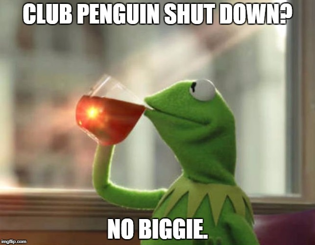 But That's None Of My Business (Neutral) |  CLUB PENGUIN SHUT DOWN? NO BIGGIE. | image tagged in memes,but thats none of my business neutral | made w/ Imgflip meme maker