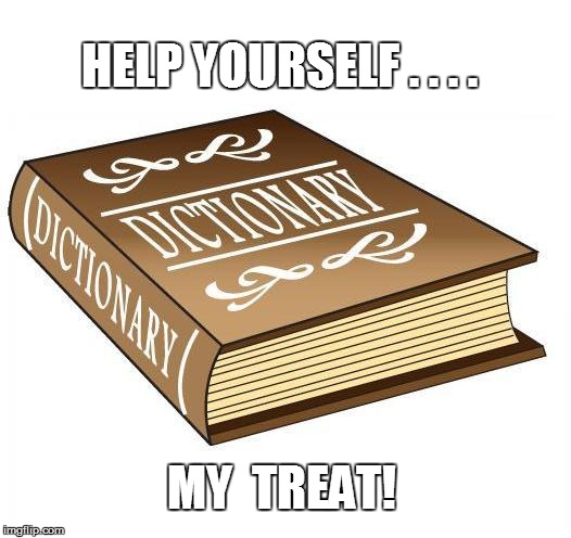 HELP YOURSELF . . . . MY  TREAT! | made w/ Imgflip meme maker