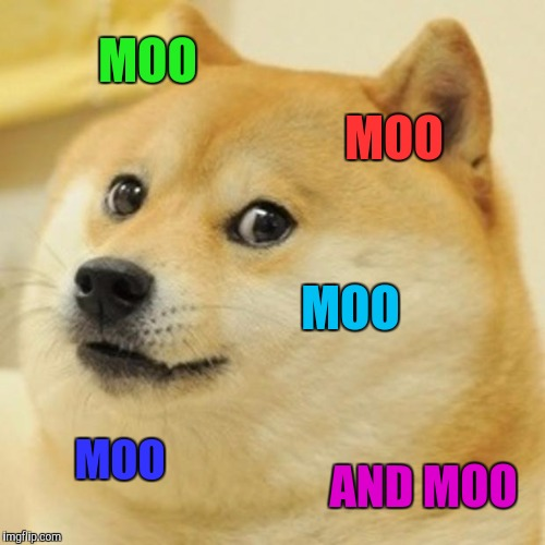Doge Meme | MOO MOO MOO MOO AND MOO | image tagged in memes,doge | made w/ Imgflip meme maker