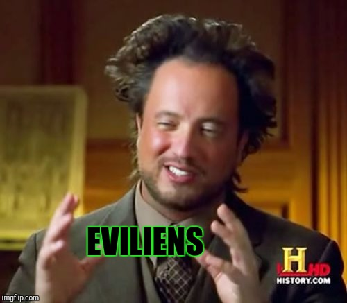 Ancient Aliens Meme | EVILIENS | image tagged in memes,ancient aliens | made w/ Imgflip meme maker