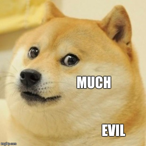 Doge Meme | MUCH EVIL | image tagged in memes,doge | made w/ Imgflip meme maker