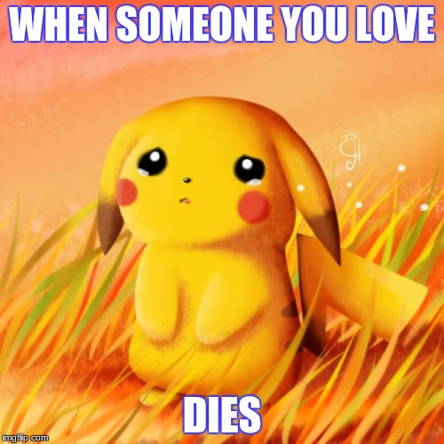 Pikachu sad | image tagged in sad,pokemon,death | made w/ Imgflip meme maker