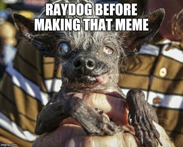 RAYDOG BEFORE MAKING THAT MEME | made w/ Imgflip meme maker
