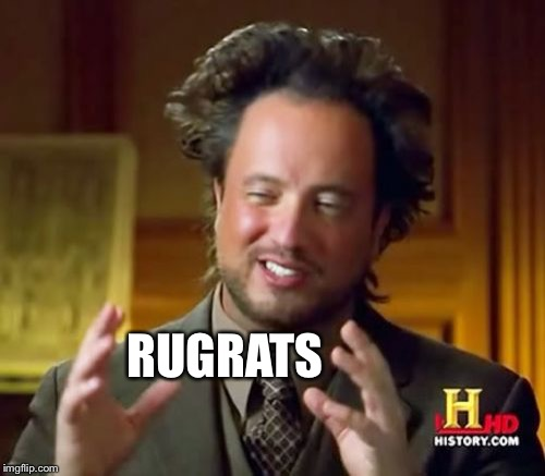Ancient Aliens Meme | RUGRATS | image tagged in memes,ancient aliens | made w/ Imgflip meme maker