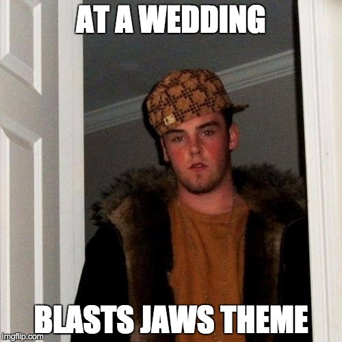 Scumbag Steve Meme | AT A WEDDING BLASTS JAWS THEME | image tagged in memes,scumbag steve | made w/ Imgflip meme maker