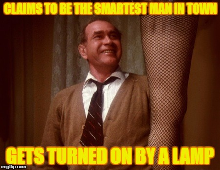 Leg Lamp | CLAIMS TO BE THE SMARTEST MAN IN TOWN GETS TURNED ON BY A LAMP | image tagged in leg lamp | made w/ Imgflip meme maker