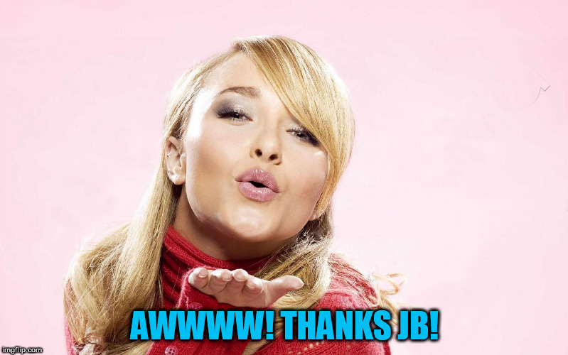 hayden blow kiss | AWWWW! THANKS JB! | image tagged in hayden blow kiss | made w/ Imgflip meme maker