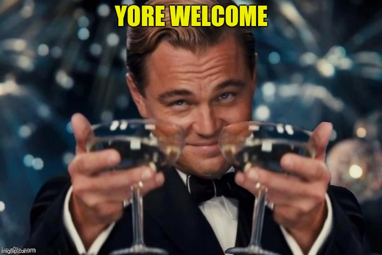 YORE WELCOME | made w/ Imgflip meme maker