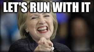 shrillary | LET'S RUN WITH IT | image tagged in shrillary | made w/ Imgflip meme maker