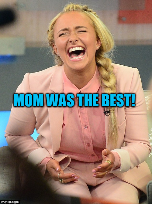MOM WAS THE BEST! | made w/ Imgflip meme maker