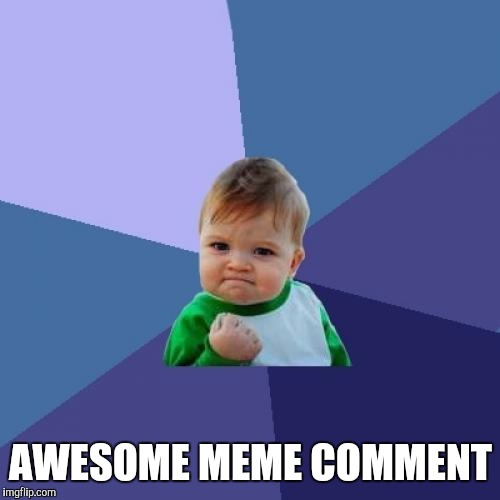 Success Kid Meme | AWESOME MEME COMMENT | image tagged in memes,success kid | made w/ Imgflip meme maker