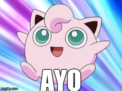 Ayo | AYO | image tagged in jigglypuff | made w/ Imgflip meme maker