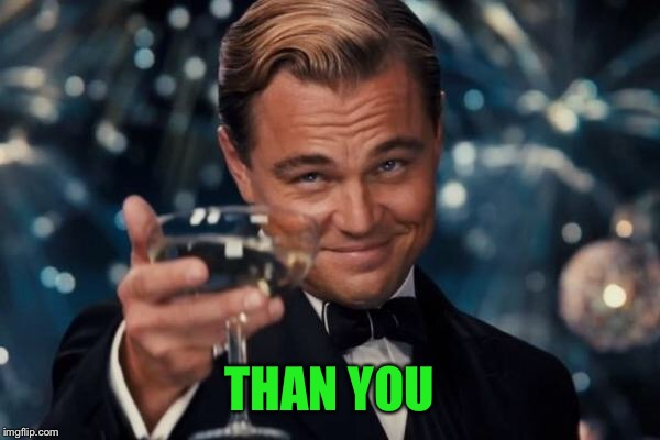 Leonardo Dicaprio Cheers Meme | THAN YOU | image tagged in memes,leonardo dicaprio cheers | made w/ Imgflip meme maker