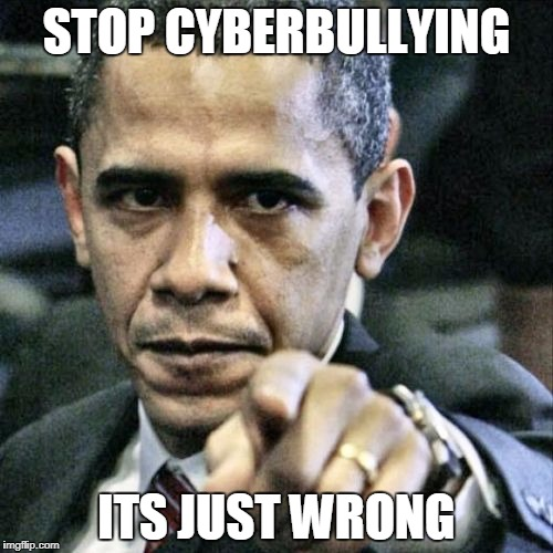 Pissed Off Obama Meme | STOP CYBERBULLYING ITS JUST WRONG | image tagged in memes,pissed off obama | made w/ Imgflip meme maker