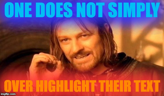 One Does Not Simply |  ONE DOES NOT SIMPLY; OVER HIGHLIGHT THEIR TEXT | image tagged in memes,one does not simply | made w/ Imgflip meme maker