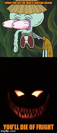 Demonic pumpkin jump scare |  WHEN YOU SEE THE JACK O LANTERN BELOW; YOU'LL DIE OF FRIGHT | image tagged in magic conch,cheshire cat,pumpkin,dank,mlg,2spooky4me | made w/ Imgflip meme maker