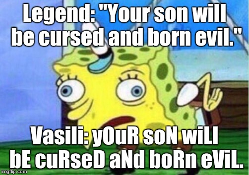 "Mocking Spongebob Meme | Legend: ""Your son will be cursed and born evil."" Vasili: yOuR soN wiLl bE cuRseD aNd boRn eViL. 