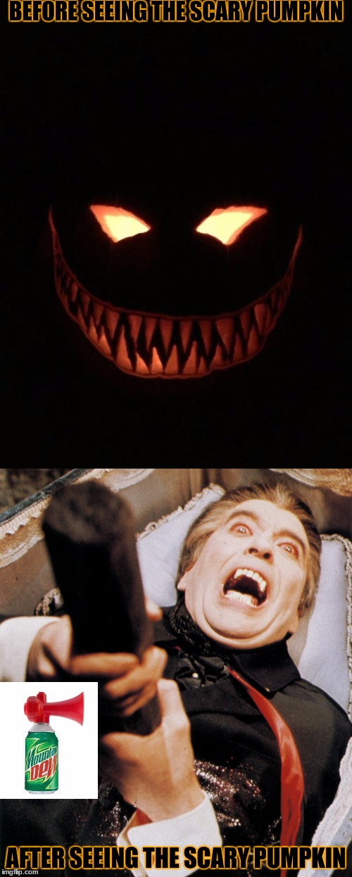 Demoinc Pumpkin Part 2: Before and After | BEFORE SEEING THE SCARY PUMPKIN AFTER SEEING THE SCARY PUMPKIN | image tagged in mlg,scary,2spooky4me,pumpkin,count dracula,creepy smile | made w/ Imgflip meme maker