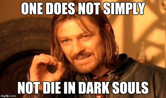 One Does Not Simply Meme | ONE DOES NOT SIMPLY NOT DIE IN DARK SOULS | image tagged in memes,one does not simply | made w/ Imgflip meme maker