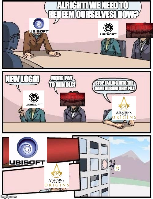 Ubisoft Boardroom RN | ALRIGHT! WE NEED TO REDEEM OURSELVES! HOW? NEW LOGO! MORE PAY TO WIN DLC! STOP FALLING INTO THE SAME RUSHED SHIT PILE | image tagged in memes,boardroom meeting suggestion,ubisoft,assassins creed | made w/ Imgflip meme maker