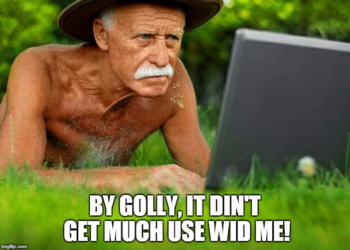 BY GOLLY, IT DIN'T GET MUCH USE WID ME! | made w/ Imgflip meme maker