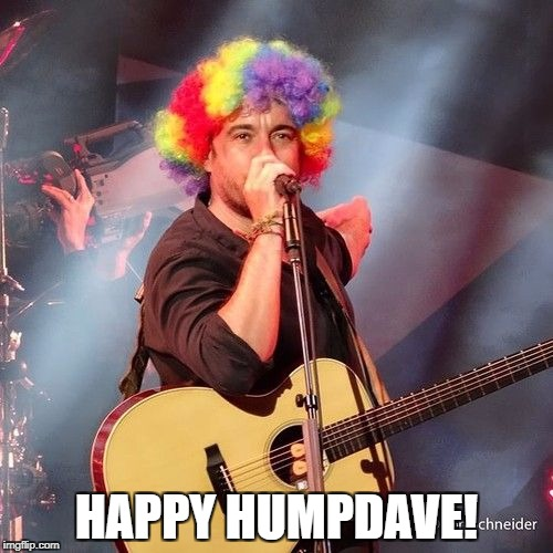 Happy HumpDave! | HAPPY HUMPDAVE! | image tagged in dmb,dave matthews band,dave matthews,happy humpdave,clown,wig | made w/ Imgflip meme maker