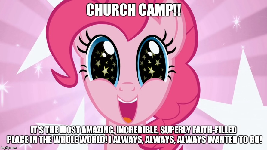 CHURCH CAMP!! IT'S THE MOST AMAZING, INCREDIBLE, SUPERLY FAITH-FILLED PLACE IN THE WHOLE WORLD! I ALWAYS, ALWAYS, ALWAYS WANTED TO GO! | image tagged in excited | made w/ Imgflip meme maker