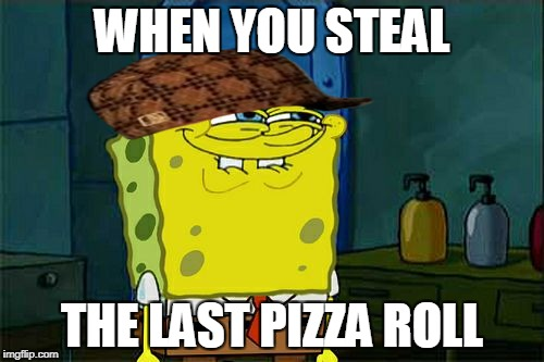 Dont You Squidward Meme | WHEN YOU STEAL THE LAST PIZZA ROLL | image tagged in memes,dont you squidward,scumbag | made w/ Imgflip meme maker