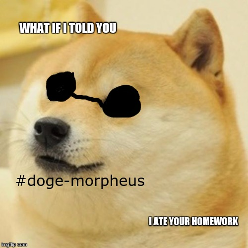 image tagged in doge,morpheus | made w/ Imgflip meme maker