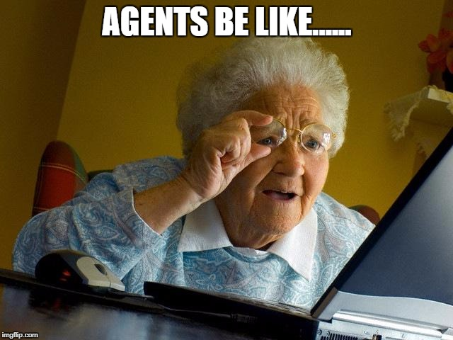 Grandma Finds The Internet Meme | AGENTS BE LIKE...... | image tagged in memes,grandma finds the internet | made w/ Imgflip meme maker