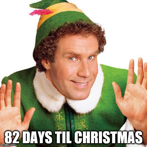 82 DAYS TIL CHRISTMAS | image tagged in elf | made w/ Imgflip meme maker