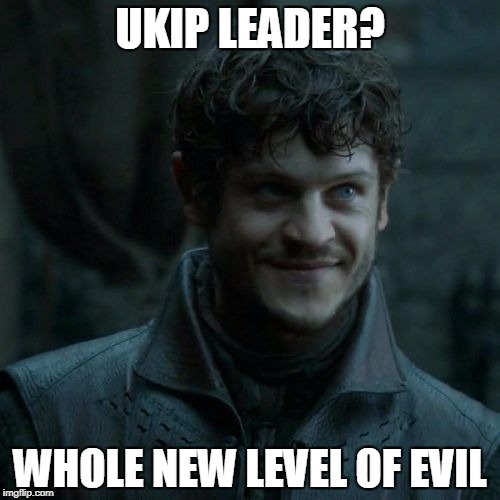 Ramsay Bolton |  UKIP LEADER? WHOLE NEW LEVEL OF EVIL | image tagged in ramsay bolton | made w/ Imgflip meme maker