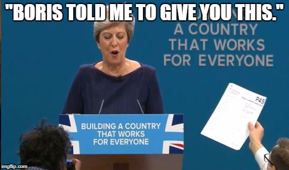 "Theresa May being given P45 | ""BORIS TOLD ME TO GIVE YOU THIS."" 