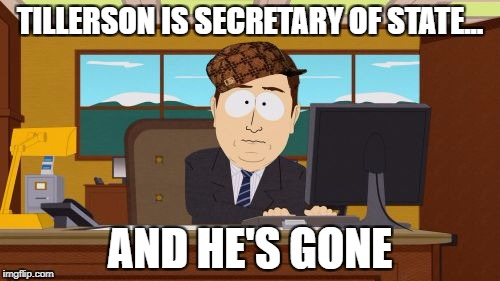 Aaaaand Its Gone Meme | TILLERSON IS SECRETARY OF STATE... AND HE'S GONE | image tagged in memes,aaaaand its gone,scumbag | made w/ Imgflip meme maker