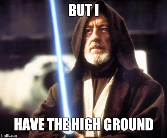 BUT I HAVE THE HIGH GROUND | made w/ Imgflip meme maker