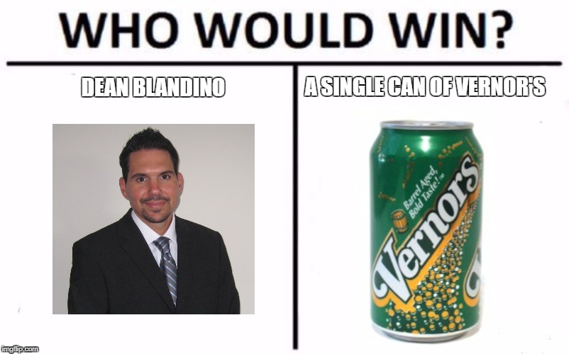 Who Would Win? Meme | DEAN BLANDINO A SINGLE CAN OF VERNOR'S | image tagged in who would win | made w/ Imgflip meme maker