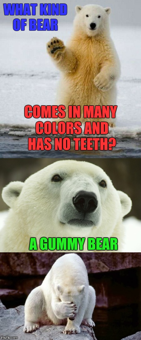 I've been making terrible jokes lately :( | WHAT KIND OF BEAR COMES IN MANY COLORS AND HAS NO TEETH? A GUMMY BEAR | image tagged in bad pun bear,memes,funny | made w/ Imgflip meme maker