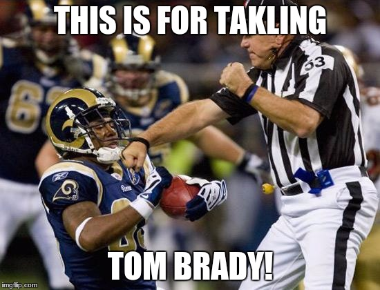 nfl donkey punch | THIS IS FOR TAKLING TOM BRADY! | image tagged in nfl donkey punch | made w/ Imgflip meme maker