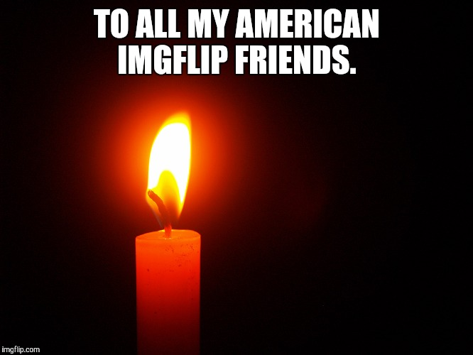 My heart is with you  | TO ALL MY AMERICAN IMGFLIP FRIENDS. | image tagged in memes | made w/ Imgflip meme maker