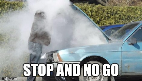 STOP AND NO GO | image tagged in overheating | made w/ Imgflip meme maker