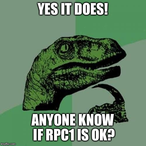 Philosoraptor Meme | YES IT DOES! ANYONE KNOW IF RPC1 IS OK? | image tagged in memes,philosoraptor | made w/ Imgflip meme maker