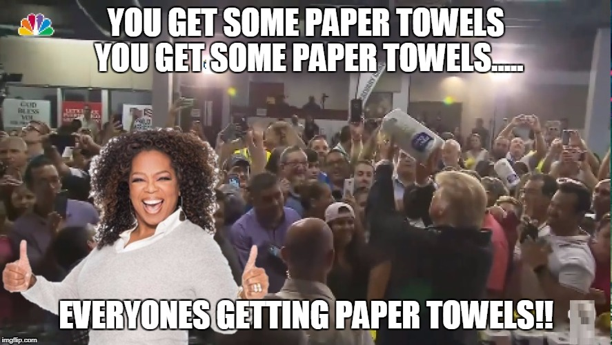 YOU GET SOME PAPER TOWELS YOU GET SOME PAPER TOWELS..... EVERYONES GETTING PAPER TOWELS!! | image tagged in oprah trump | made w/ Imgflip meme maker