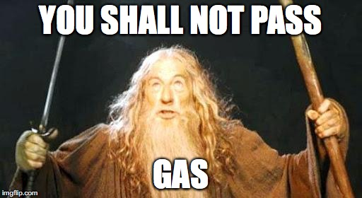 Too late Gandalf | YOU SHALL NOT PASS GAS | image tagged in you shall not pass,memes,lol | made w/ Imgflip meme maker