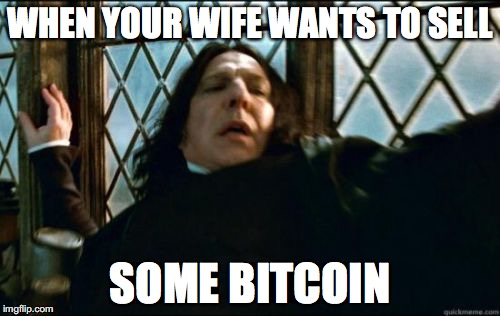 Snape Meme | WHEN YOUR WIFE WANTS TO SELL SOME BITCOIN | image tagged in memes,snape | made w/ Imgflip meme maker